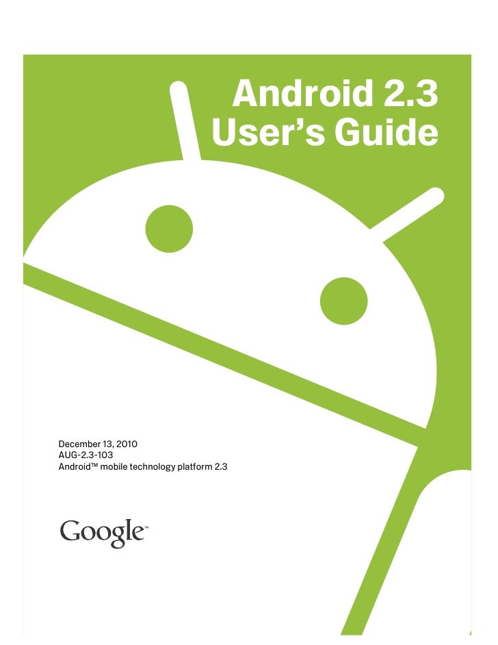 Android 2.3                                   User's GuideDecember 13, 2010AUG-2.3-103Android™ mobile technology platform ...