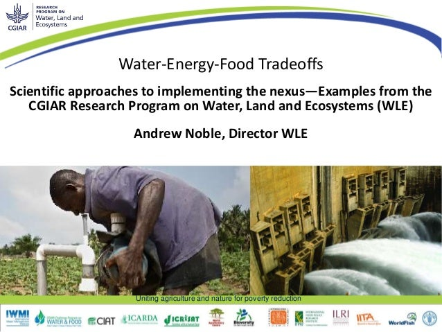 Uniting agriculture and nature for poverty reduction Water-Energy-Food Tradeoffs Scientific approaches to implementing the...