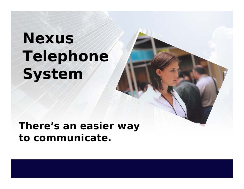 Nexus Telephone System   There's an easier way to communicate.