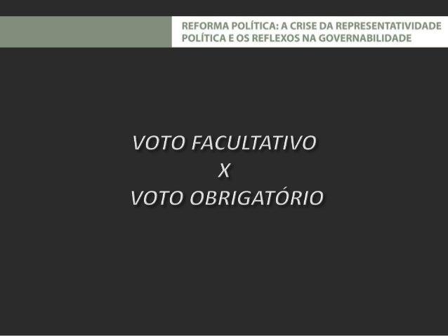 a) O voto é um direito e não um dever;  b) O voto facultativo é adotado pela maioria dos países desenvolvidos e de  tradiç...