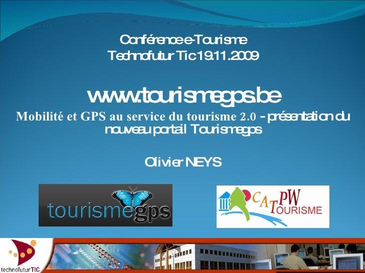 Conférence e-Tourisme Technofutur Tic 19.11.2009 www.tourismegps.be Mobilité et GPS au service du tourisme 2.0  - présenta...