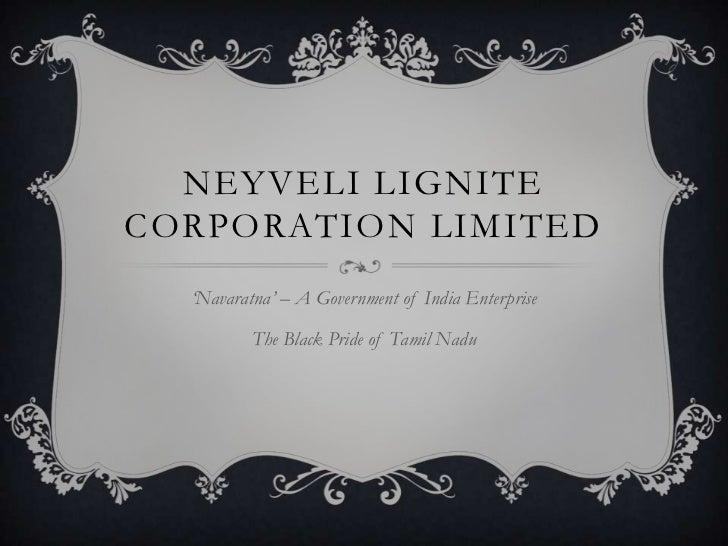 NEYVELI LIGNITECORPORATION LIMITED  'Navaratna' – A Government of India Enterprise          The Black Pride of Tamil Nadu