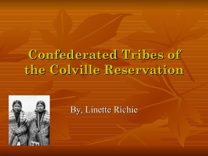 Confederated Tribes ofthe Colville Reservation      By, Linette Richie