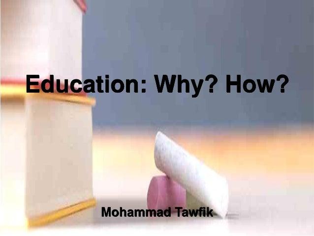 Education: Why? How? Mohammad Tawfik #WikiCourses http://WikiCourses.WikiSpaces.com Education: Why? How? Mohammad Tawfik