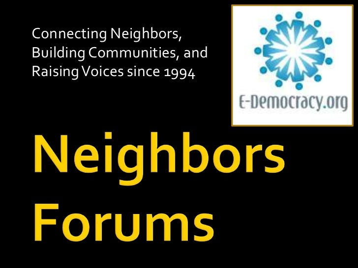 Connecting Neighbors, Building Communities, and Raising Voices since 1994<br />Neighbors Forums<br />