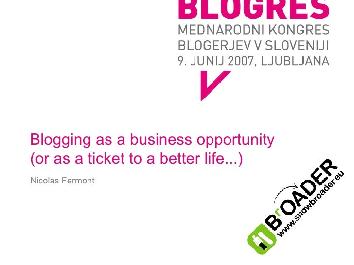 Blogging as a business opportunity (or as a ticket to a better life...) Nicolas Fermont