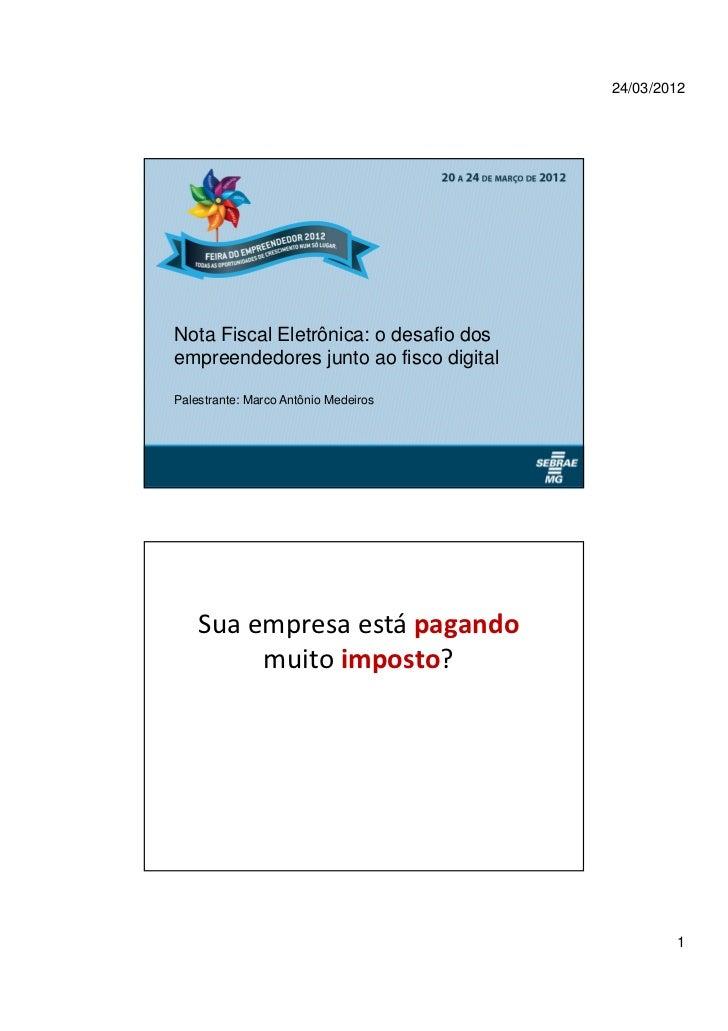 24/03/2012Nota Fiscal Eletrônica: o desafio dosempreendedores junto ao fisco digitalPalestrante: Marco Antônio Medeiros   ...