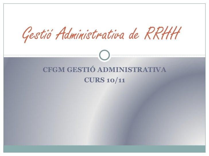 CFGM GESTIÓ ADMINISTRATIVA CURS 10/11 Gestió Administrativa de RRHH