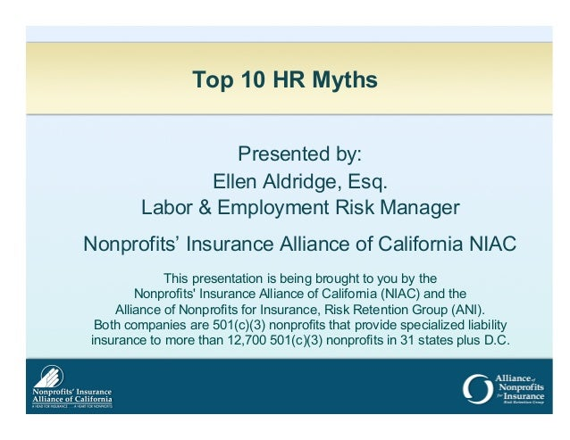 Top 10 HR Myths Presented by: Ellen Aldridge, Esq. Labor & Employment Risk Manager Nonprofits' Insurance Alliance of Calif...