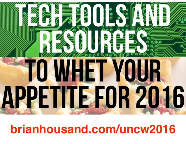 Tech Tools and Resources to Whet Your APPetite for 2016 brianhousand.com/uncw2016