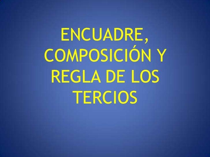 ENCUADRE,COMPOSICIÓN Y REGLA DE LOS   TERCIOS