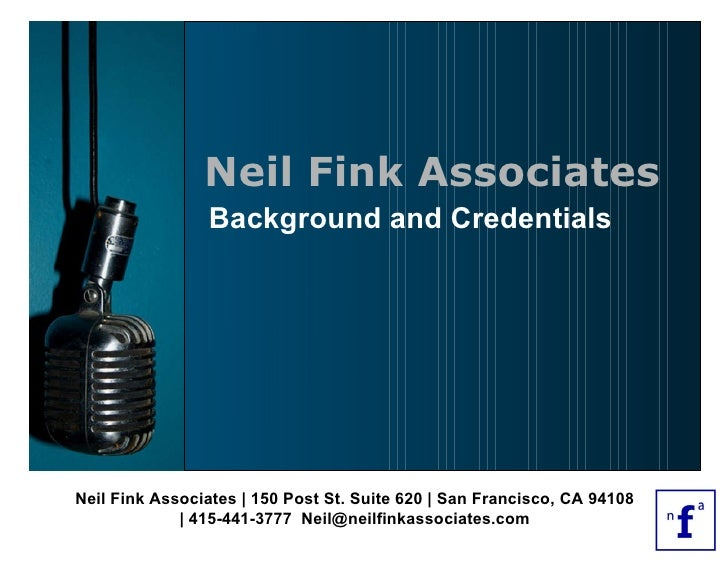 Neil Fink Associates | 150 Post St. Suite 620 | San Francisco, CA 94108 | 415-441-3777  [email_address] Background and Cre...