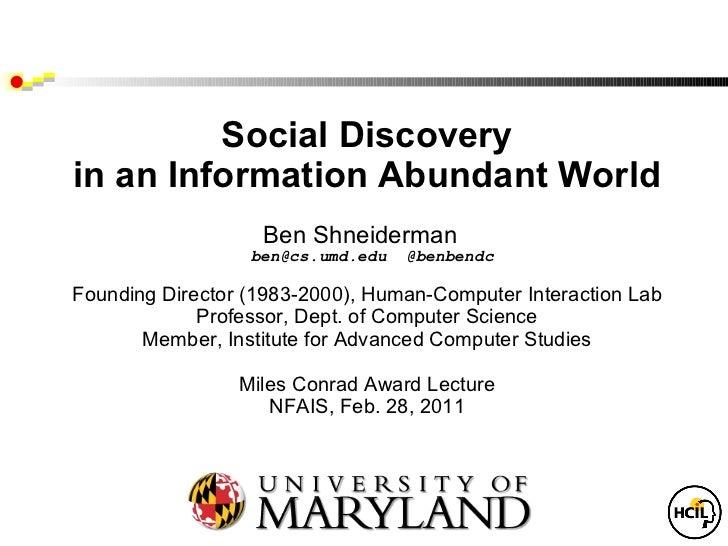 Social Discovery in an Information Abundant World Ben Shneiderman   ben@cs.umd.edu  @benbendc Founding Director (1983-2000...