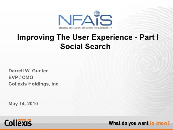 Darrell W. Gunter EVP / CMO Collexis Holdings, Inc. May 14, 2010   Improving The User Experience - Part   I Social Search