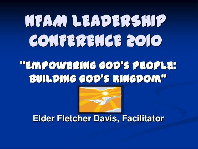 "NFAM LEADERSHIP CONFERENCE 2010 ""Empowering God's People: Building God's Kingdom""  Elder Fletcher Davis, Facilitator"