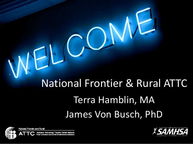National Frontier & Rural ATTC Terra Hamblin, MA James Von Busch, PhD
