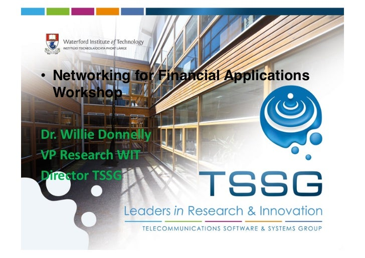 • Networking for Financial Applications   Workshop!Dr. Willie Donnelly  VP Research WIT Director TSSG