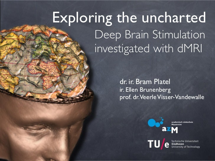 Exploring the uncharted       Deep Brain Stimulation       investigated with dMRI            dr. ir. Bram Platel          ...