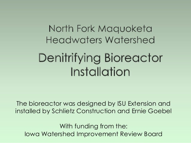 The bioreactor was designed by ISU Extension and installed by Schlietz Construction and Ernie Goebel With funding from the...