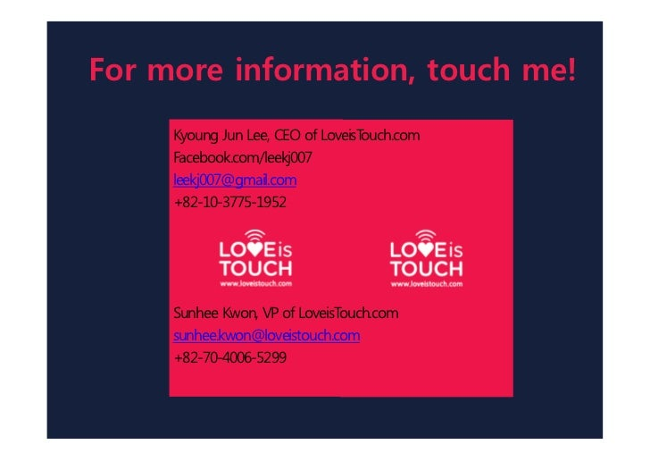 For more information, touch me!     Kyoung Jun Lee, CEO of LoveisTouch.com     Facebook.com/leekj007     leekj007@gmail.co...