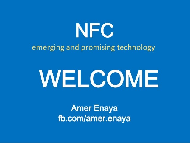 NFCemerging and promising technology WELCOME           Amer Enaya       fb.com/amer.enaya
