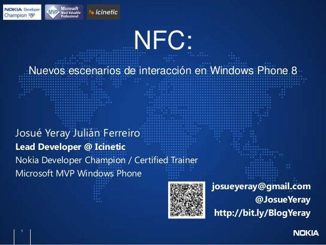 NFC: Nuevos escenarios de interacción en Windows Phone 8  Josué Yeray Julián Ferreiro Lead Developer @ Icinetic Nokia Deve...
