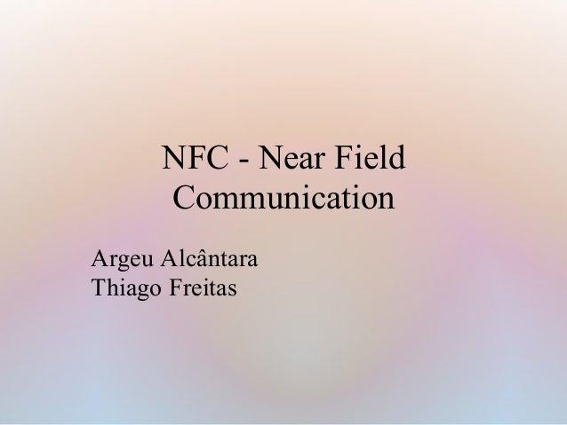 NFC - Near Field Communication Argeu Alcântara Thiago Freitas