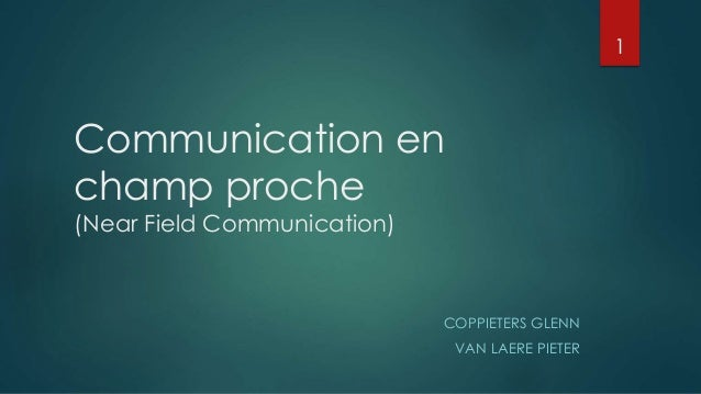 Communication en champ proche (Near Field Communication) COPPIETERS GLENN VAN LAERE PIETER 1