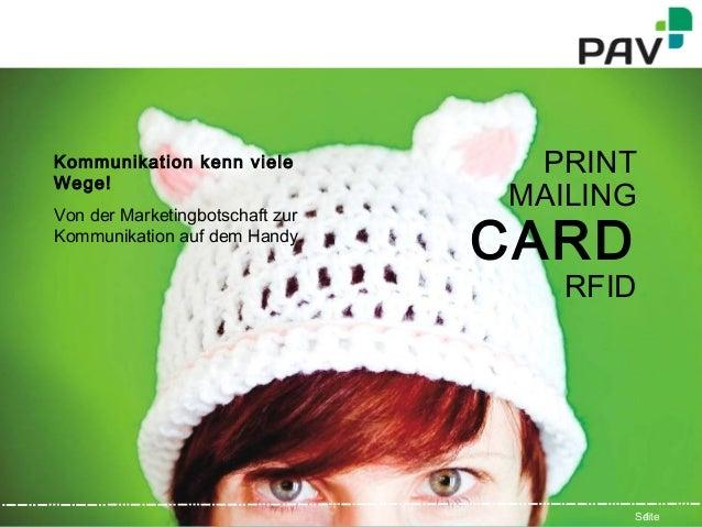 PAV Card GmbH - © 2012 - 2013 1SeitePRINTMAILINGCARDRFIDKommunikation kenn vieleWege!Von der Marketingbotschaft zurKommuni...