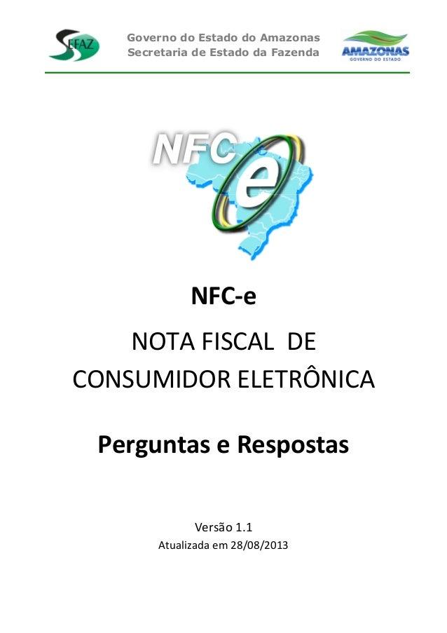 Governo do Estado do Amazonas Secretaria de Estado da Fazenda NFC-e NOTA FISCAL DE CONSUMIDOR ELETRÔNICA Perguntas e Respo...