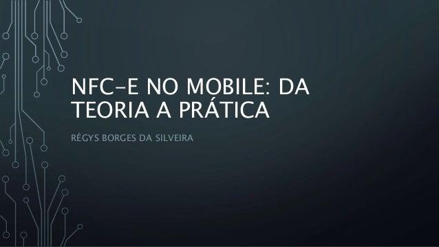 NFC-E NO MOBILE: DA TEORIA A PRÁTICA RÉGYS BORGES DA SILVEIRA