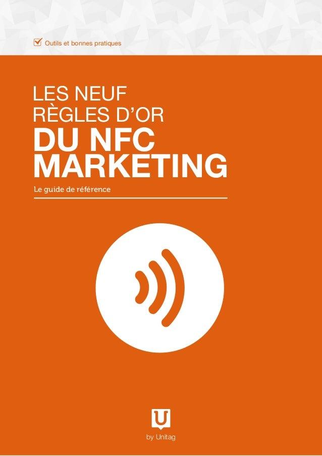 1 - Le guide du QR code LES NEUF RÈGLES D'OR DU NFC MARKETINGLe guide de référence by Unitag Outils et bonnes pratiques