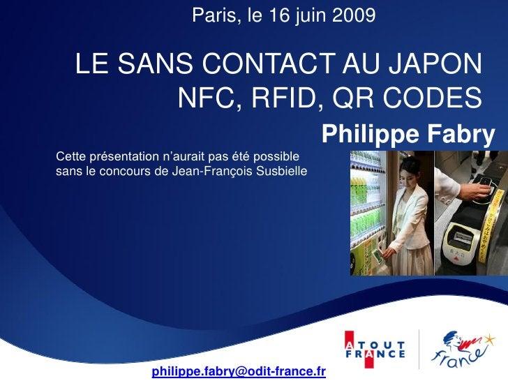 Paris, le 16 juin 2009     LE SANS CONTACT AU JAPON          NFC, RFID, QR CODES                                          ...