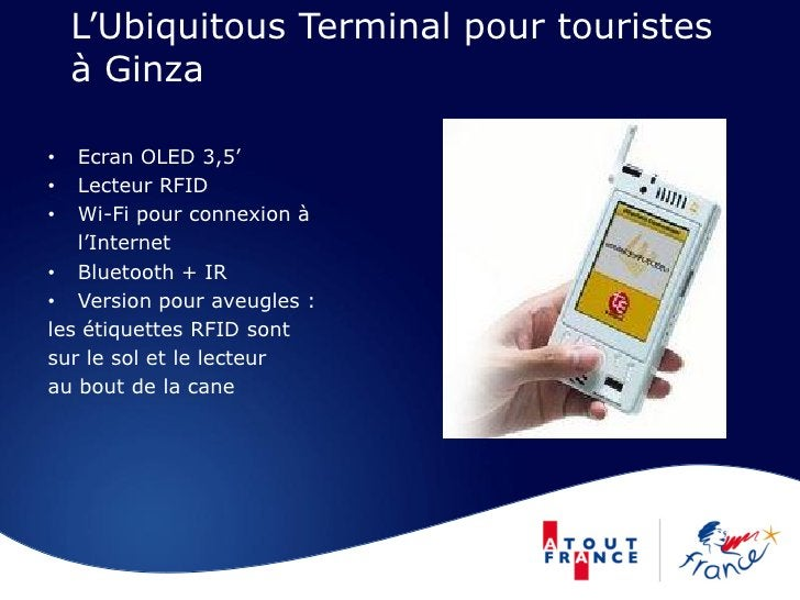 L'Ubiquitous Terminal pour touristes     à Ginza  •  Ecran OLED 3,5' •  Lecteur RFID •  Wi-Fi pour connexion à    l'Intern...
