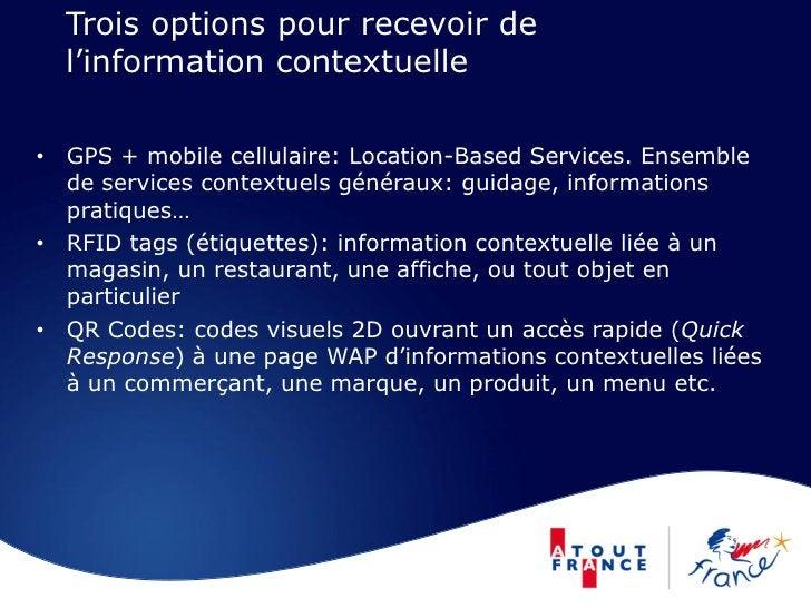 Trois options pour recevoir de   l'information contextuelle  • GPS + mobile cellulaire: Location-Based Services. Ensemble ...