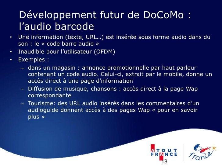 Développement futur de DoCoMo :     l'audio barcode •   Une information (texte, URL…) est insérée sous forme audio dans du...
