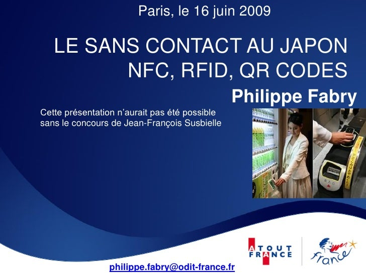 Paris, le 16 juin 2009     LE SANS CONTACT AU JAPON          NFC, RFID, QR CODES                                          ...