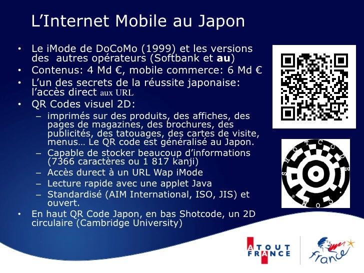 L'Internet Mobile au Japon • Le iMode de DoCoMo (1999) et les versions   des autres opérateurs (Softbank et au) • Contenus...