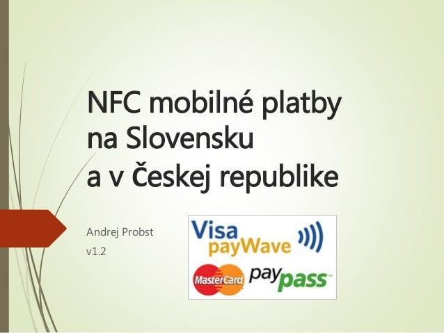 NFC mobilné platby na Slovensku a v Českej republike Andrej Probst v1.2