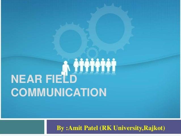 NEAR FIELDCOMMUNICATION      By :Amit Patel (RK University,Rajkot)