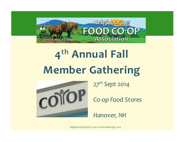4th  Annual  Fall  Member  Gathering  27th  Sept  2014  Co-­‐op  Food  Stores  Hanover,  NH  Neighboring  Food  Co-­‐ops  ...