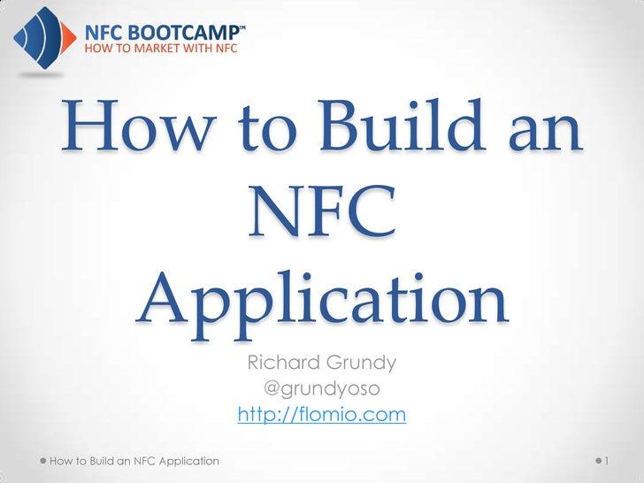 How to Build an     NFC  Application                                   Richard Grundy                                     ...