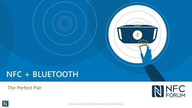 NFC + BLUETOOTH The Perfect Pair Advancing Near Field Communication Technology
