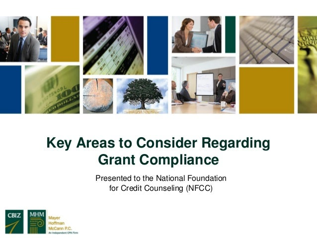 Key Areas to Consider Regarding       Grant Compliance      Presented to the National Foundation         for Credit Counse...