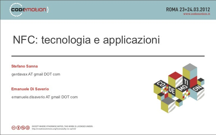 NFC: tecnologia e applicazioniStefano Sannagerdavax AT gmail DOT comEmanuele Di Saverioemanuele.disaverio AT gmail DOT com