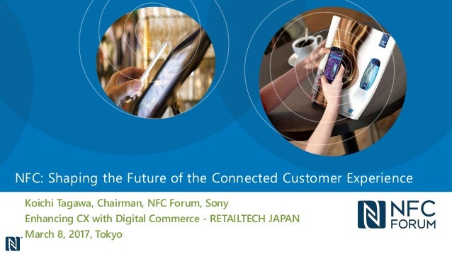 Koichi Tagawa, Chairman, NFC Forum, Sony Enhancing CX with Digital Commerce - RETAILTECH JAPAN March 8, 2017, Tokyo NFC: S...