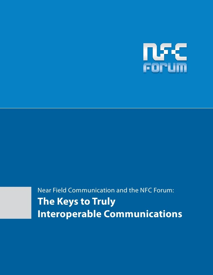 Near Field Communication and the NFC Forum: The Keys to Truly Interoperable Communications