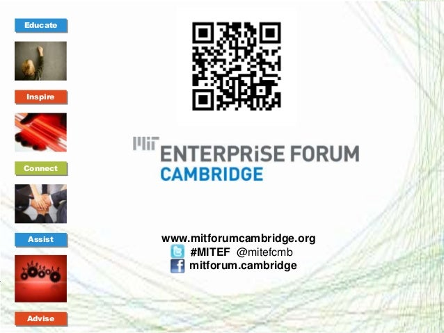 EducateInspireConnectAssist                       www.mitforumcambridge.org                                 #MITEF @mitefc...