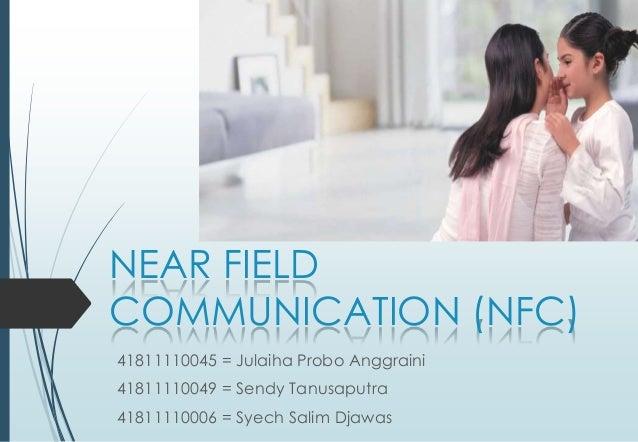 NEAR FIELD COMMUNICATION (NFC) 41811110045 = Julaiha Probo Anggraini 41811110049 = Sendy Tanusaputra 41811110006 = Syech S...