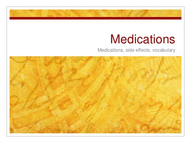 Medications  Medications, side effects, vocabulary